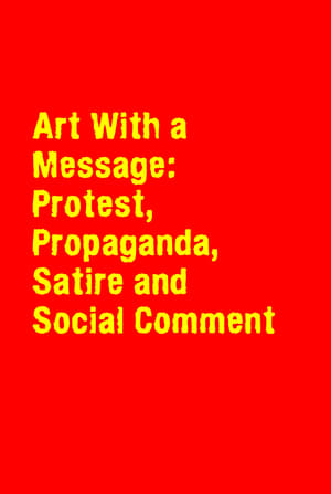 Art With a Message: Protest, Propaganda, Satire and Social Comment