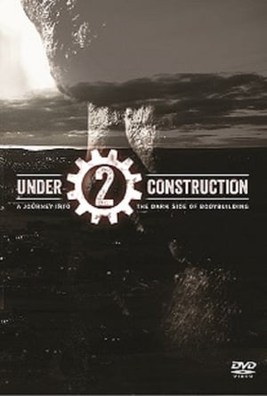 Under Construction 2: A Journey into The Dark Side of Bodybuilding (2016)