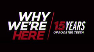 Why We're Here: 15 Years of Rooster Teeth