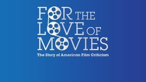 For the Love of Movies: The Story of American Film Criticism (2009)
