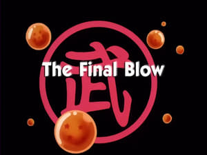 Now you watch episode The Final Blow - Dragon Ball