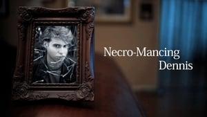 Necro-Mancing Dennis