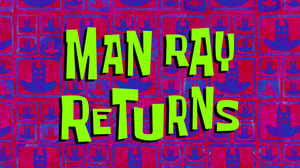 SpongeBob SquarePants Season 11 : Man Ray Returns