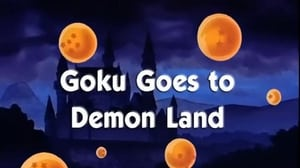 Now you watch episode Goku Goes to Demon Land - Dragon Ball