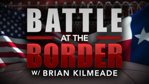 Battle at the Border with Brian Kilmeade (2019)