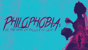 فيلم Philophobia: or the Fear of Falling in Love 2019 مترجم اون لاين