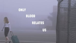 Only Blood Relates Us