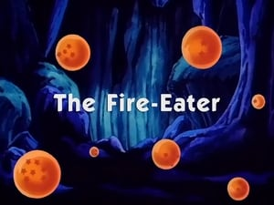 Now you watch episode The Fire-Eater - Dragon Ball