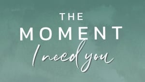 The Moment I need you (2020)