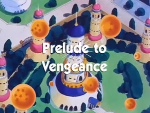 Now you watch episode Prelude to Vengeance - Dragon Ball