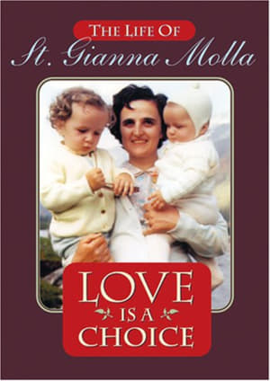 Love Is a Choice: The Life of St. Gianna Molla