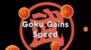 Now you watch episode Goku Gains Speed - Dragon Ball