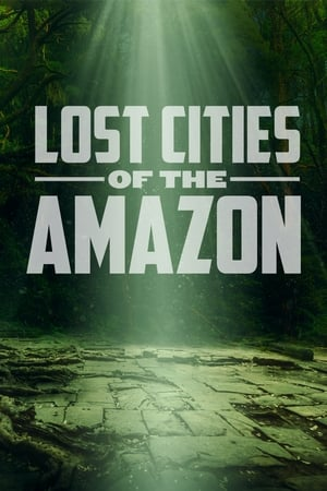 Lost Cities of the Amazon - Season 1