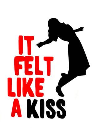 It Felt Like a Kiss
