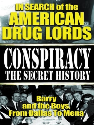 In Search of the American Drug Lords: Barry and The Boys From Dallas To Mena (2004)