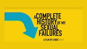 مشاهدة فيلم A Complete History of My Sexual Failures 2008 أون لاين مترجم