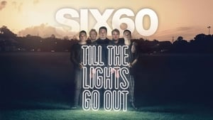 SIX60: Till the Lights Go Out [2020]