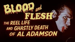 Blood & Flesh: The Reel Life & Ghastly Death of Al Adamson [2019]