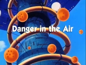Now you watch episode Danger in the Air - Dragon Ball