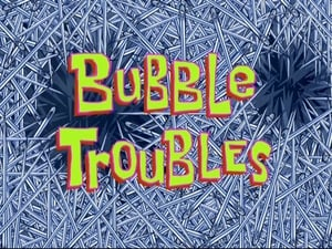 SpongeBob SquarePants Season 8 :Episode 24  Bubble Troubles