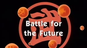 Now you watch episode Battle for the Future - Dragon Ball