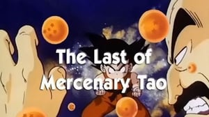 Now you watch episode The Last of Mercenary Tao - Dragon Ball