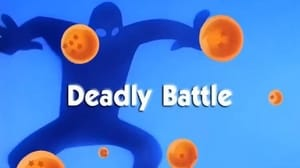 Now you watch episode Deadly Battle - Dragon Ball