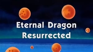 Now you watch episode Eternal Dragon Resurrected - Dragon Ball