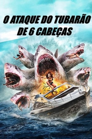 O Ataque do Tubarão de 6 Cabeças Torrent, Download, movie, filme, poster