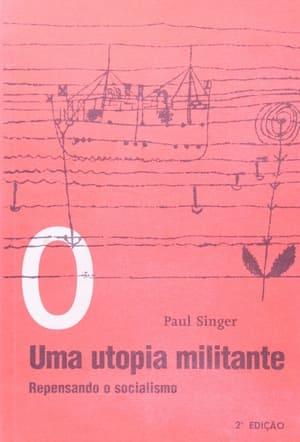 Paul Singer, Uma Utopia Militante (2021)