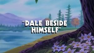 Dale Beside Himself