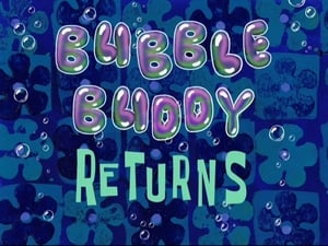 SpongeBob SquarePants Season 8 :Episode 27  Bubble Buddy Returns