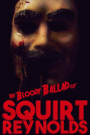 The Bloody Ballad of Squirt Reynolds (2018)