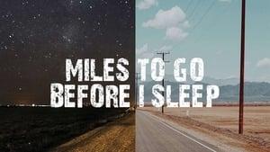 Miles To Go Before I Sleep