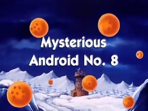 Now you watch episode Mysterious Android No. 8 - Dragon Ball