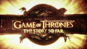 Game of Thrones Season 0 :Episode 15  The Story So Far (2016)