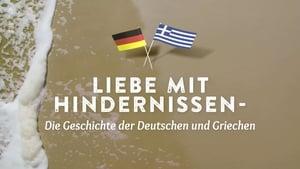 Liebe mit Hindernissen: Die Geschichte der Deutschen und Griechen