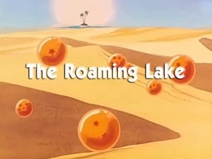 Now you watch episode The Roaming Lake - Dragon Ball