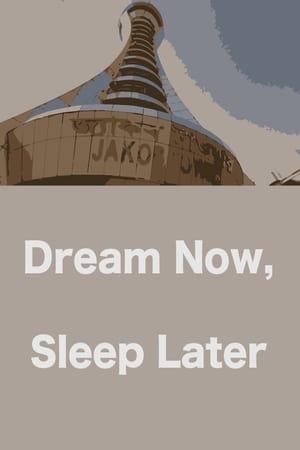 Dream Now, Sleep Later