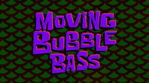 SpongeBob SquarePants Season 11 : Moving Bubble Bass