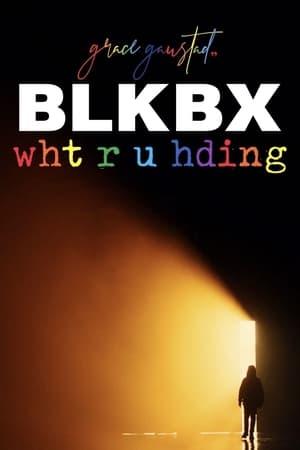 BLKBX: wht r u hding?