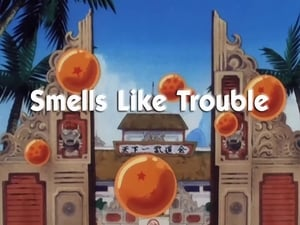 Now you watch episode Smells Like Trouble - Dragon Ball