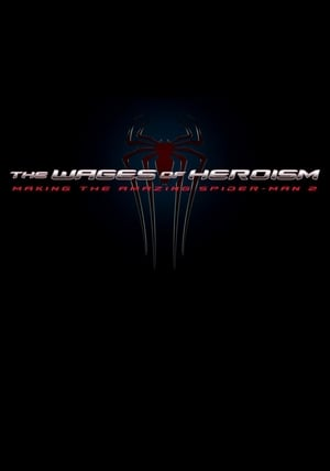 The Wages of Heroism: Making The Amazing Spider-Man 2 (2014)