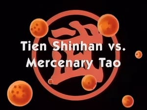 Now you watch episode Tien Shinhan vs. Mercenary Tao - Dragon Ball
