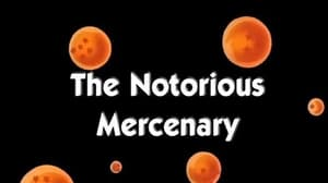 Now you watch episode The Notorious Mercenary - Dragon Ball