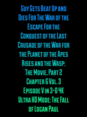 Guy Gets Beat Up and Dies For The War of the Escape For the Conquest of the Last Crusade of the War for the Planet of the Apes Rises and the Wasp: The Movie, Part 2 Chapter 6 Vol. 3 Episode V in 3-D 4K Ultra HD Mode: The Fall of Logan Paul
