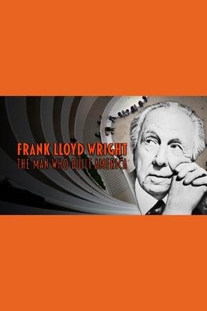 Frank Lloyd Wright: The Man Who Built America (2017)