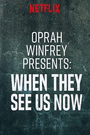 Oprah Winfrey Presents: When They See Us Now (TV Movie 2019)