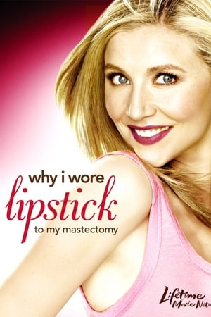 Why I Wore Lipstick to My Mastectomy (TV Movie 2006)