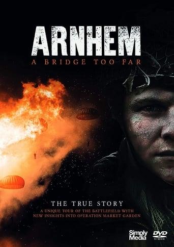 Arnhem - A Bridge Too Far - The True Story